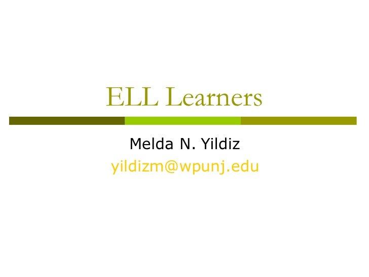 ELL Learners Melda N. Yildiz [email_address]