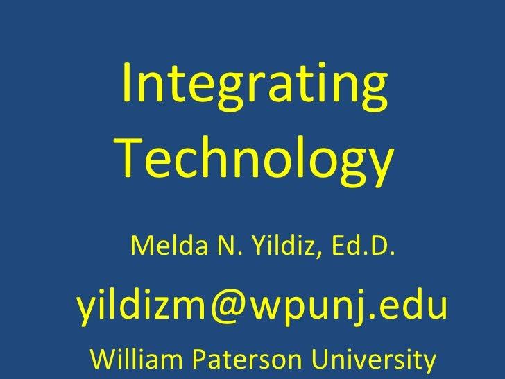 Melda N. Yildiz, Ed.D. [email_address] William Paterson University Integrating Technology
