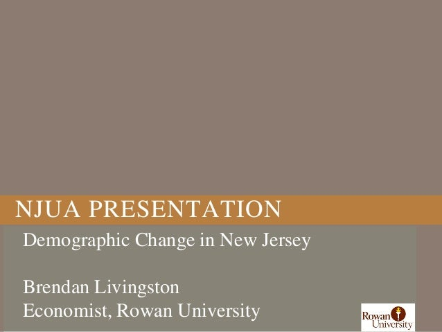 NJUA PRESENTATIONDemographic Change in New JerseyBrendan LivingstonEconomist, Rowan University
