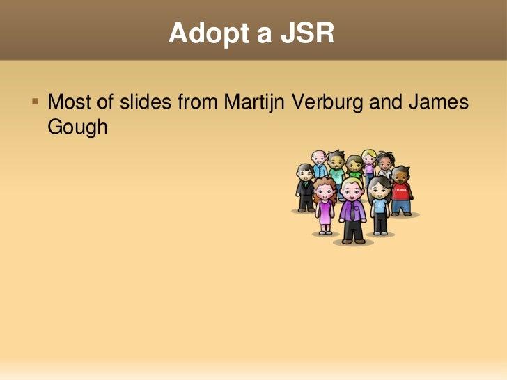 Adopt a JSR Most of slides from Martijn Verburg and James  Gough