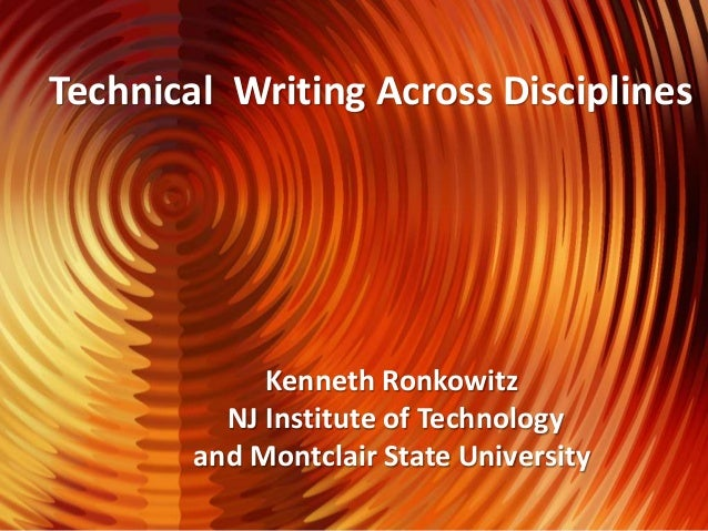 Technical Writing Across Disciplines Kenneth Ronkowitz NJ Institute of Technology and Montclair State University