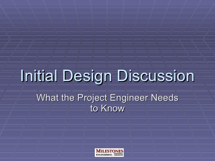 Initial Design Discussion What the Project Engineer Needs to Know