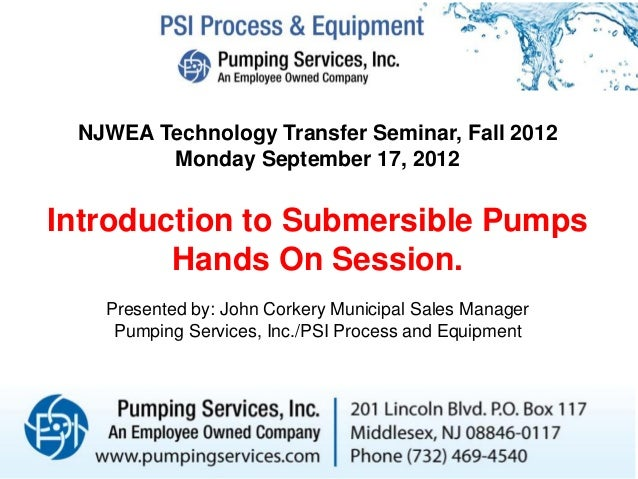 NJWEA Technology Transfer Seminar, Fall 2012Monday September 17, 2012Introduction to Submersible PumpsHands On Session.Pre...