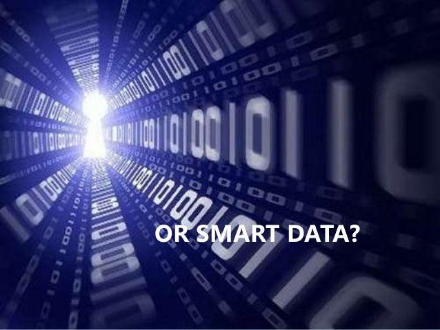 OR SMART DATA?