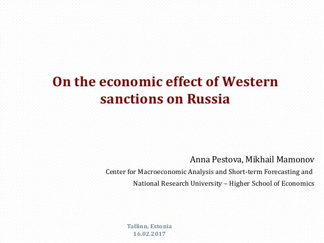On the economic effect of Western sanctions on Russia Anna Pestova, Mikhail Mamonov Center for Macroeconomic Analysis and ...