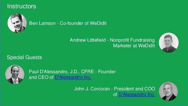 Instructors Ben Lamson - Co-founder of WeDidIt Andrew Littlefield - Nonprofit Fundraising Marketer at WeDidIt Special Gues...
