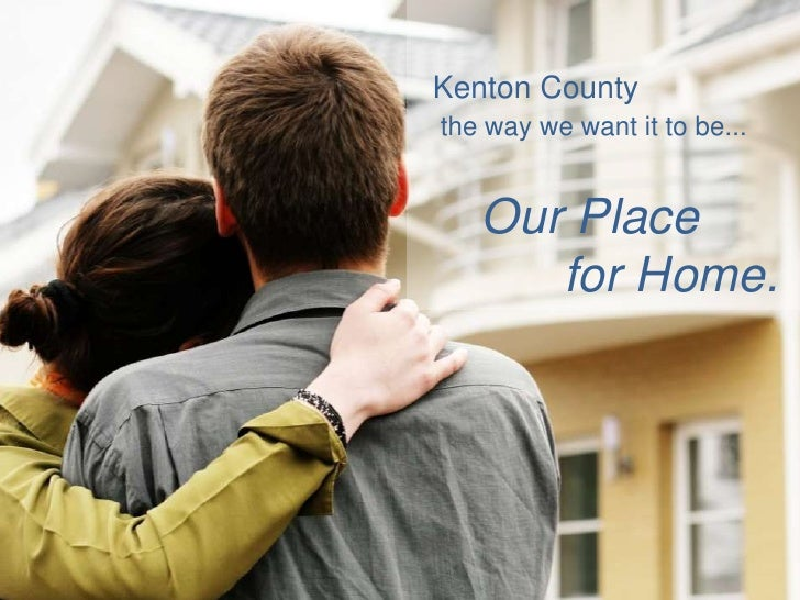 Kenton Countythe way we want it to be...   Our Place      for Home.