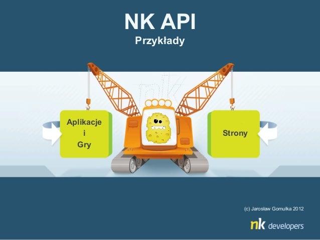 NK API            PrzykładyAplikacje    i                   Strony  Gry                             (c) Jarosław Gomułka 2...
