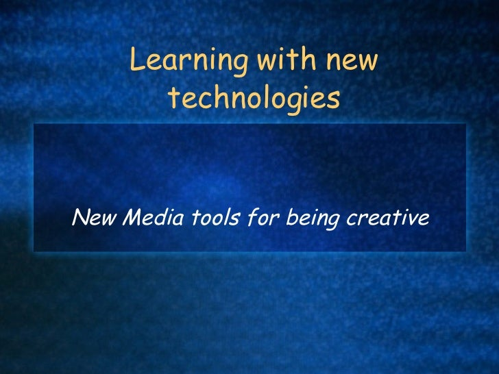 Learning with new technologies New Media tools for being creative