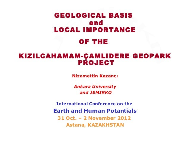 GEOLOGICAL BASIS             and      LOCAL IMPORTANCE                OF THEKIZILCAHAMAM-ÇAMLIDERE GEOPARK            PROJ...