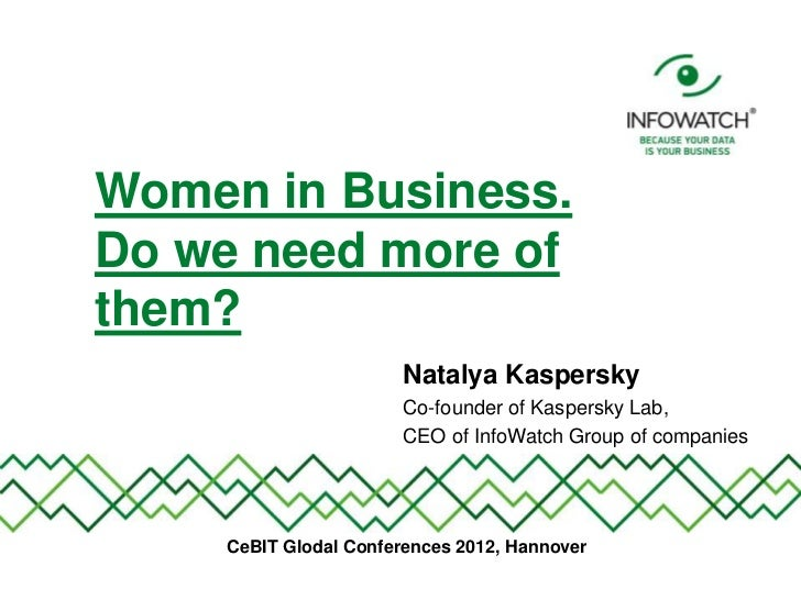 Women in Business.Do we need more ofthem?                       Natalya Kaspersky                       Co-founder of Kasp...