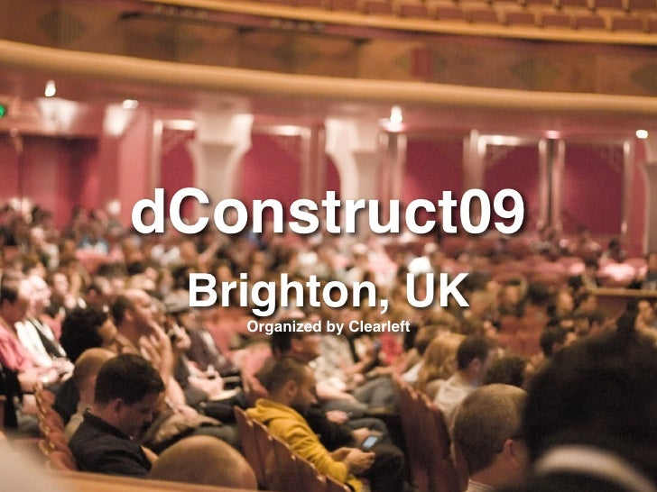 dConstruct09  Brighton, UK    Organized by Clearleft