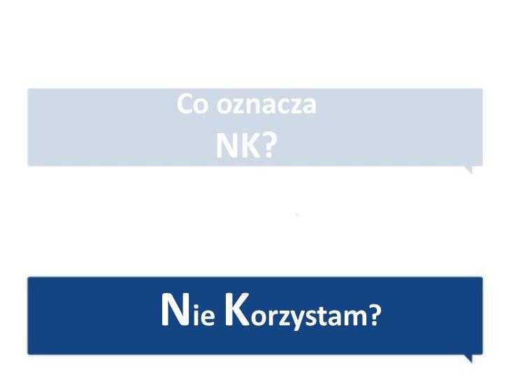 Co oznacza   NK?Nie Korzystam?