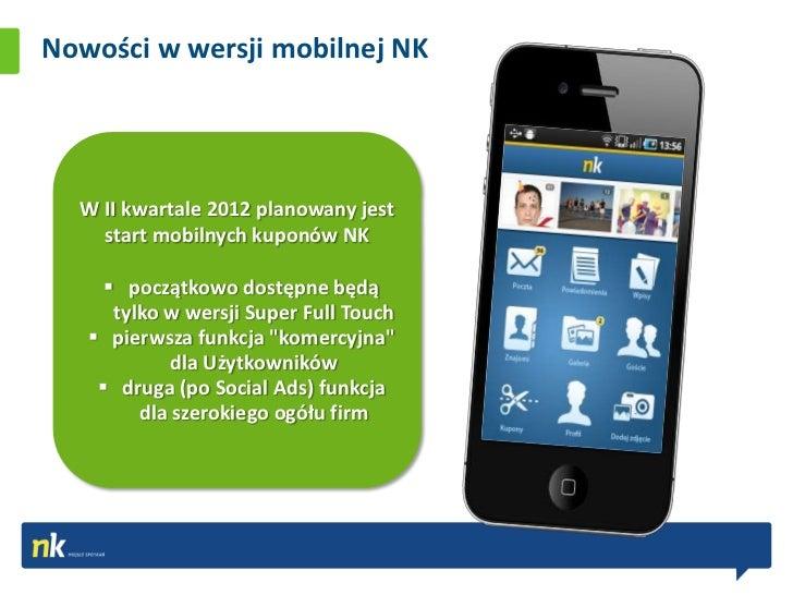 Nowości w wersji mobilnej NK  W II kwartale 2012 planowany jest    start mobilnych kuponów NK      początkowo dostępne bę...