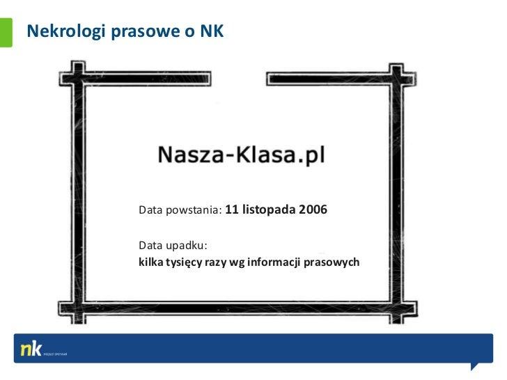 Nekrologi prasowe o NK            Data powstania: 11 listopada 2006            Data upadku:            kilka tysięcy razy ...