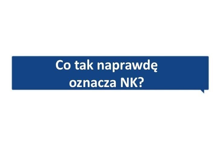 Co tak naprawdę  oznacza NK?