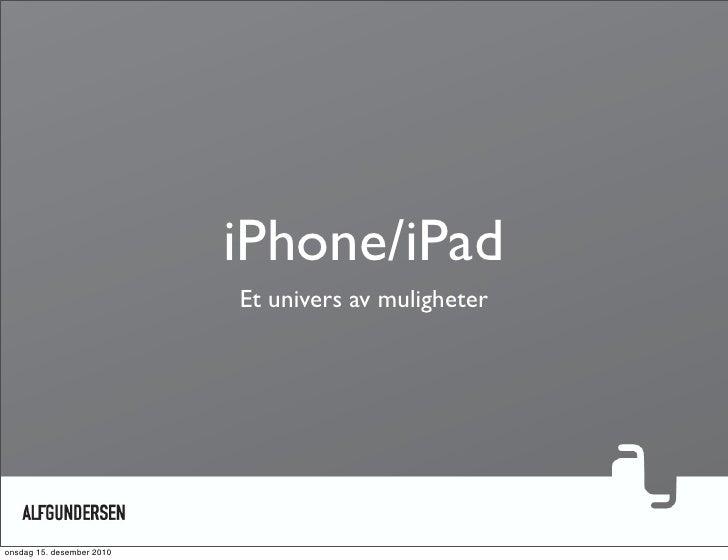iPhone/iPad                           Et univers av muligheteronsdag 15. desember 2010