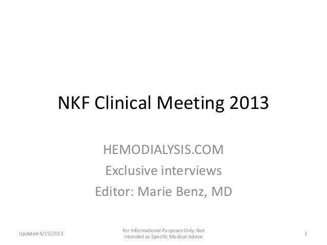 NKF Clinical Meeting 2013HEMODIALYSIS.COMExclusive interviewsEditor: Marie Benz, MDUpdated 4/15/2013For Informational Purp...