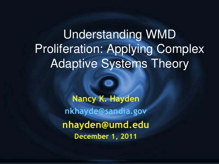 Understanding WMD Proliferation: Applying Complex Adaptive Systems Theory Nancy K. Hayden [email_address] [email_address] ...