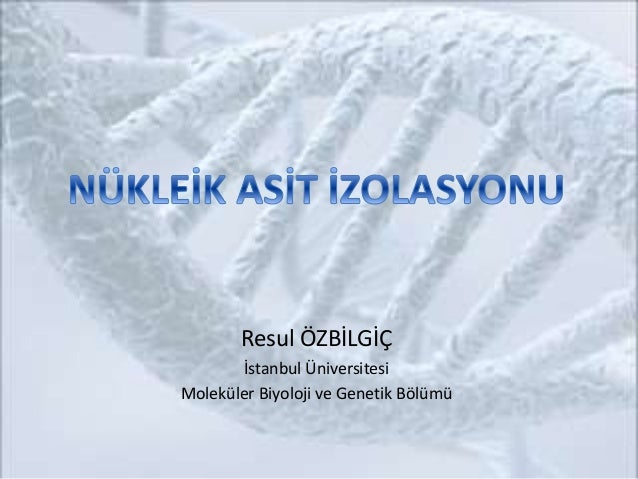 Resul ÖZBİLGİÇ İstanbul Üniversitesi Moleküler Biyoloji ve Genetik Bölümü