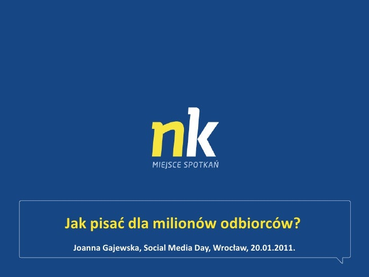 Jak pisać dla milionów odbiorców?<br />Joanna Gajewska, Social Media Day, Wrocław, 20.01.2011.<br />