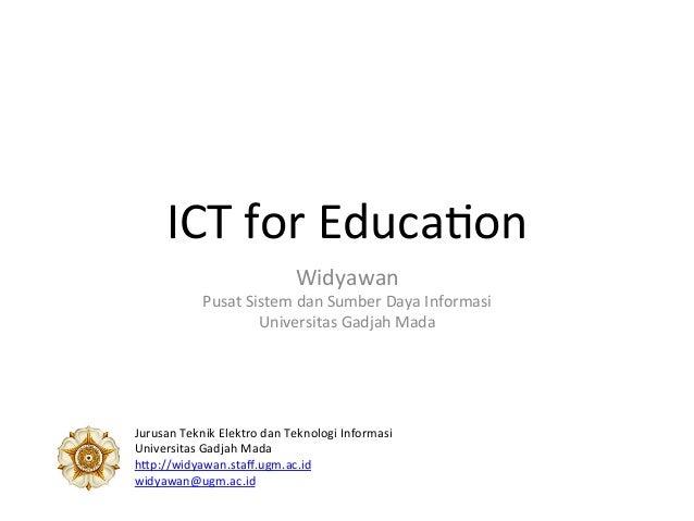 ICT  for  Educa-on   Widyawan   Pusat  Sistem  dan  Sumber  Daya  Informasi   Universitas  Gadjah  ...