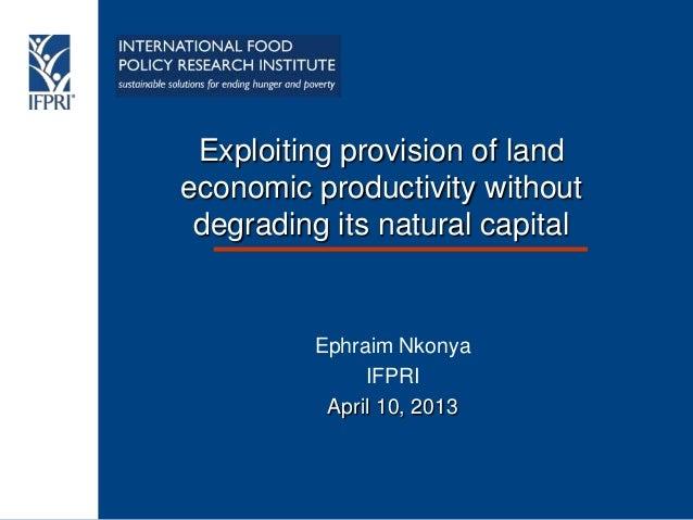 Exploiting provision of landeconomic productivity without degrading its natural capital          Ephraim Nkonya           ...