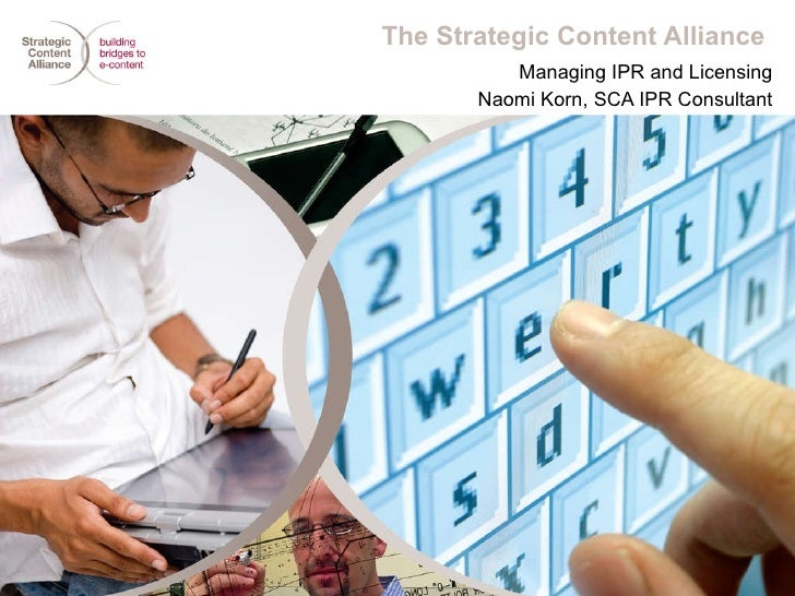 The Strategic Content Alliance  Managing IPR and Licensing Naomi Korn, SCA IPR Consultant
