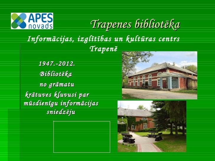 Trapenes bibliotēka Informācijas, izglītības un kultūras centrs                  Trapenē    1947.-2012.    Bibliotēka    n...