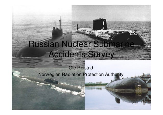 Russian Nuclear Submarine Accidents Survey Ole Reistad Norwegian Radiation Protection Authority  1