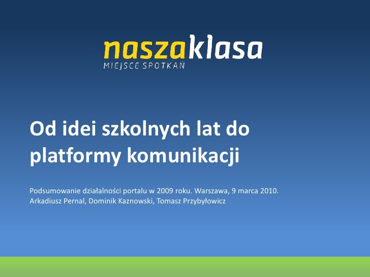 Od idei szkolnych lat do platformy komunikacji<br />Podsumowanie działalności portalu w 2009 roku. Warszawa, 9 marca 2010....