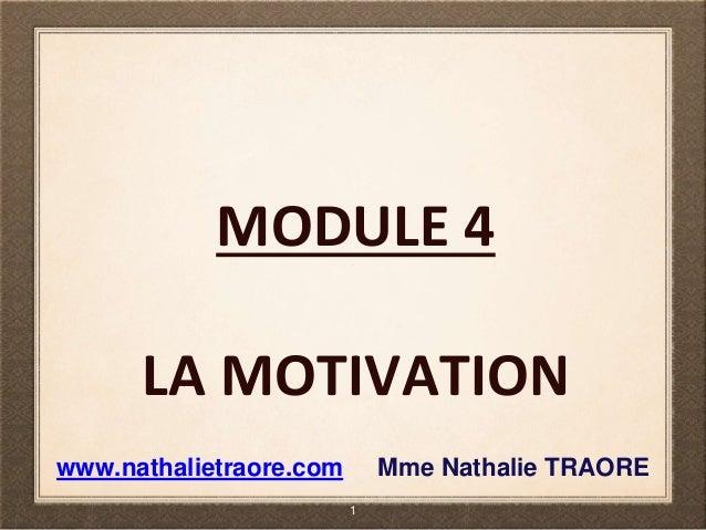 MODULE 4 LA MOTIVATION 1 www.nathalietraore.com Mme Nathalie TRAORE