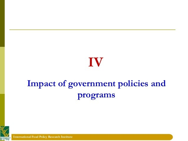 impact of government policies and The varoius policies formulatted by government go a long way to affect the general welfare of it citizenry thus it is penitent that such policies incorporate the basic needs as expressed by the masses because ultimately the government will be.