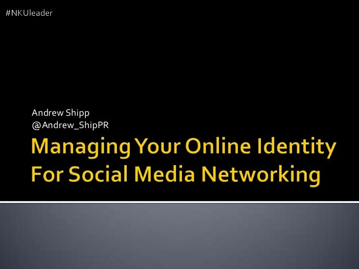 Managing Your Online Identity For Social Media Networking <br />Andrew Shipp<br />@Andrew_ShipPR<br />