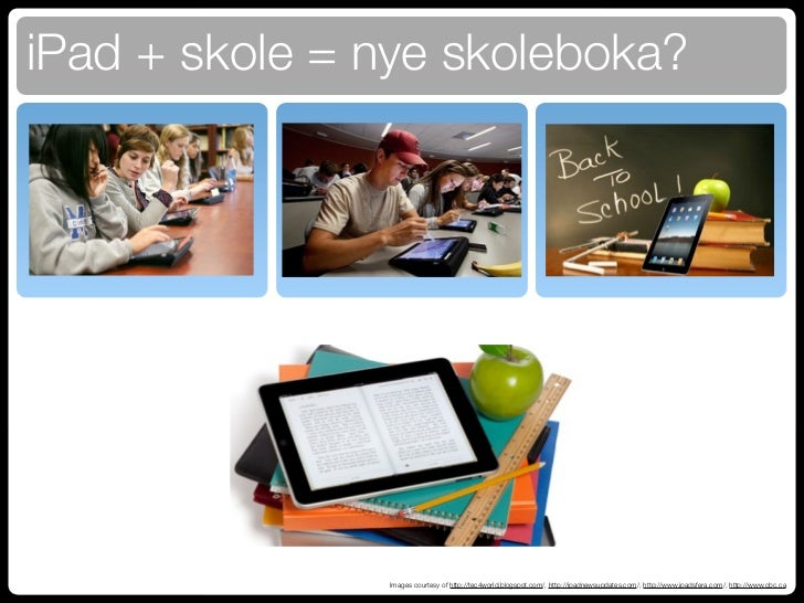 iPad + skole = nye skoleboka?               Images courtesy of http://tec4world.blogspot.com/, http://ipadnewsupdates.com/...