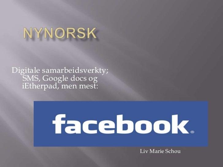 NYNORSK<br />Digitale samarbeidsverkty; SMS, Google docs og iEtherpad, men mest:<br />Liv Marie Schou<br />