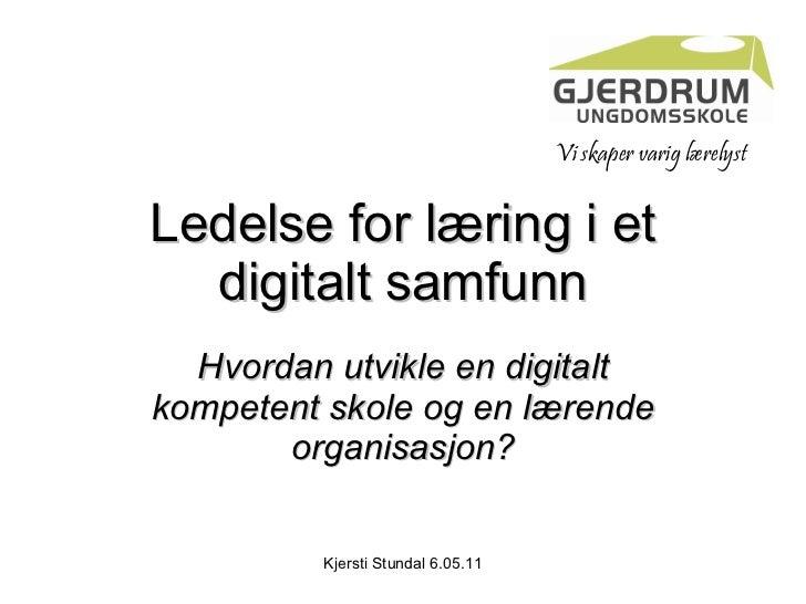 Ledelse for læring i et digitalt samfunn Hvordan utvikle en digitalt kompetent skole og en lærende organisasjon? Vi skaper...