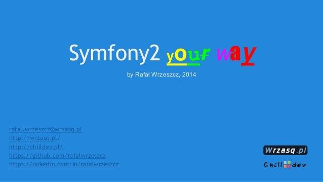 Symfony2 your way by Rafał Wrzeszcz, 2014 rafal.wrzeszcz@wrzasq.pl http://wrzasq.pl/ http://chilldev.pl/ https://github.co...