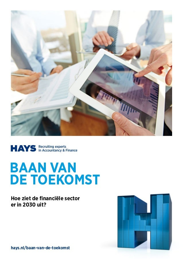 BAAN VAN DE TOEKOMST Hoe ziet de financiële sector er in 2030 uit? hays.nl/baan-van-de-toekomst