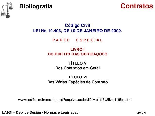 LAI-DI – Dep. de Design - Normas e Legislação 42 / 1 Bibliografia Contratos Código Civil LEI No 10.406, DE 10 DE JANEIRO D...