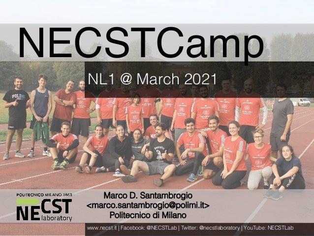 NECST Summer Workshop 2017 Marco D. Santambrogio <marco.santambrogio@polimi.it> Politecnico di Milano NECSTCamp NL1 @ Marc...