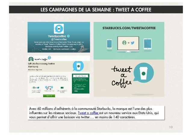 LES CAMPAGNES DE LA SEMAINE : TWEET A COFFEE  Avec 60 millions d'adhérents à la communauté Starbucks, la marque est l'une ...