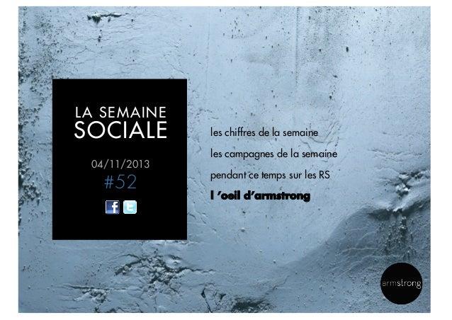 LA SEMAINE  SOCIALE  les chiffres de la semaine les campagnes de la semaine  04/11/2013  #52  pendant ce temps sur les RS ...