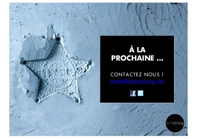 À LA PROCHAINE … CONTACTEZ NOUS !  contact@byarmstrong.com  16