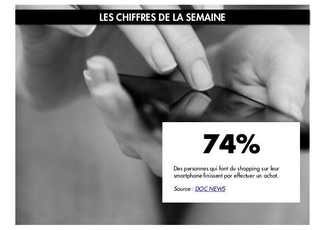 LES CHIFFRES DE LA SEMAINE  74% Des personnes qui font du shopping sur leur smartphone finissent par effectuer un achat. S...