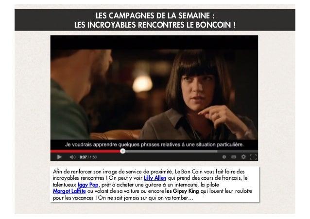 LES CAMPAGNES DE LA SEMAINE : LES INCROYABLES RENCONTRES LE BONCOIN !  Afin de renforcer son image de service de proximité...