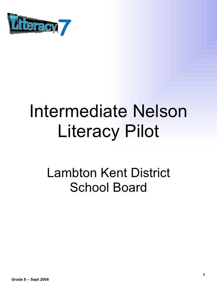 Intermediate Nelson Literacy Pilot Lambton Kent District School Board Grade 8 – Sept 2008