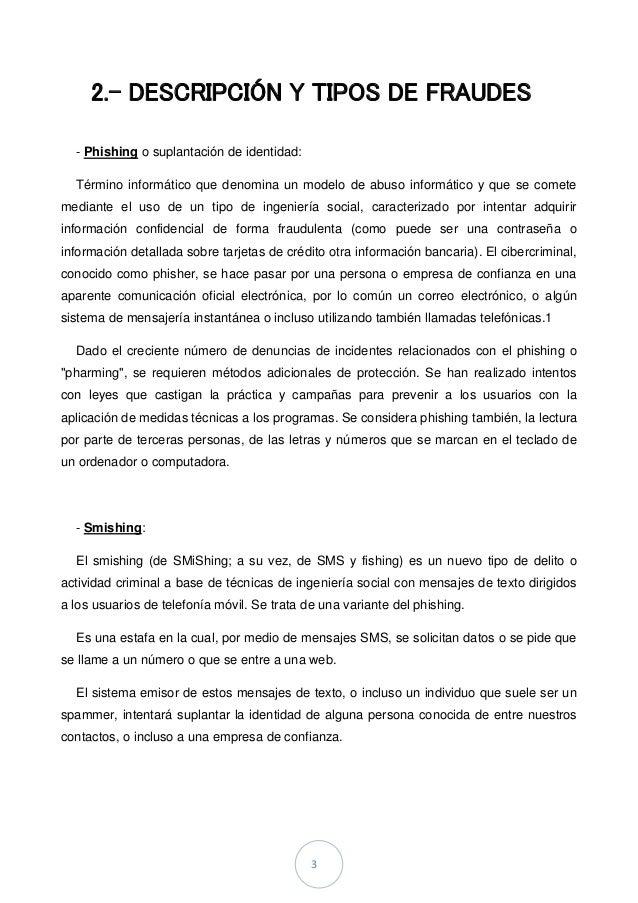 3 2.- DESCRIPCIÓN Y TIPOS DE FRAUDES - Phishing o suplantación de identidad: Término informático que denomina un modelo de...