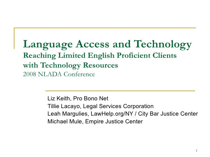 Language Access and Technology Reaching Limited English Proficient Clients with Technology Resources 2008 NLADA Conference...