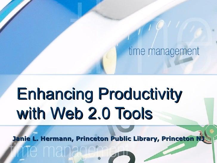 Enhancing Productivity with Web 2.0 Tools Janie L. Hermann, Princeton Public Library, Princeton NJ